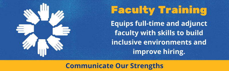 Faculty training equips full-time and adjunct faculty with skills to build inclusive environments and improve hiring.