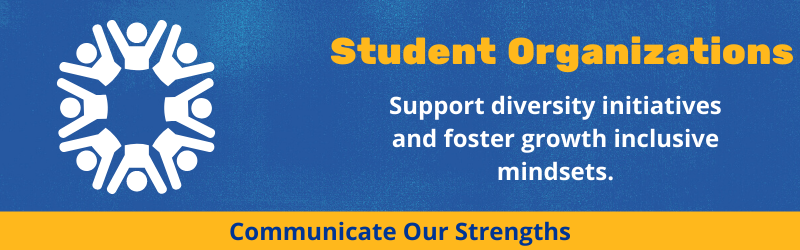 Student organizations Support diversity initiatives and foster growth inclusive mindsets.