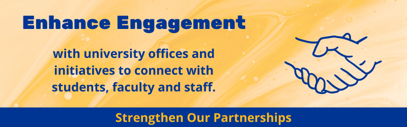 Enhance engagement with university offices and initiatives to connect with students, faculty, and staff.